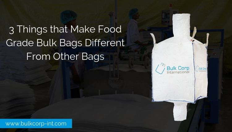 Three Things that Make Food Grade Bulk Bags Different From Other Bags