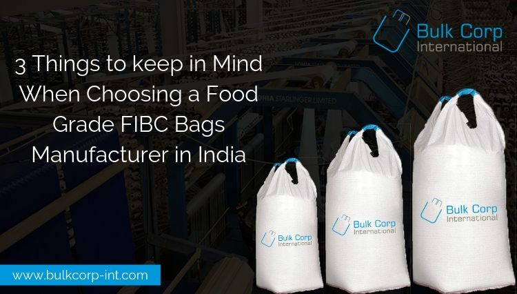 3 Things to keep in Mind When Choosing a Food Grade FIBC Bags Manufacturer in India