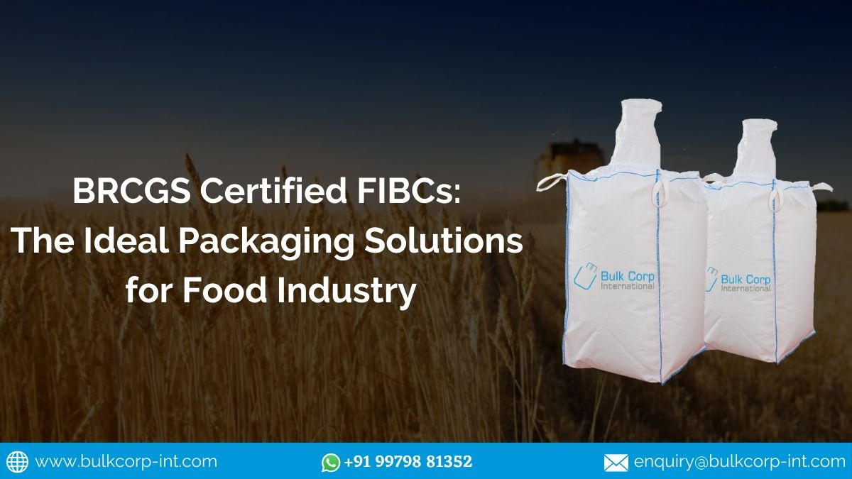 BRCGS Certified FIBCs: The Ideal Packaging Solutions for Food Industry