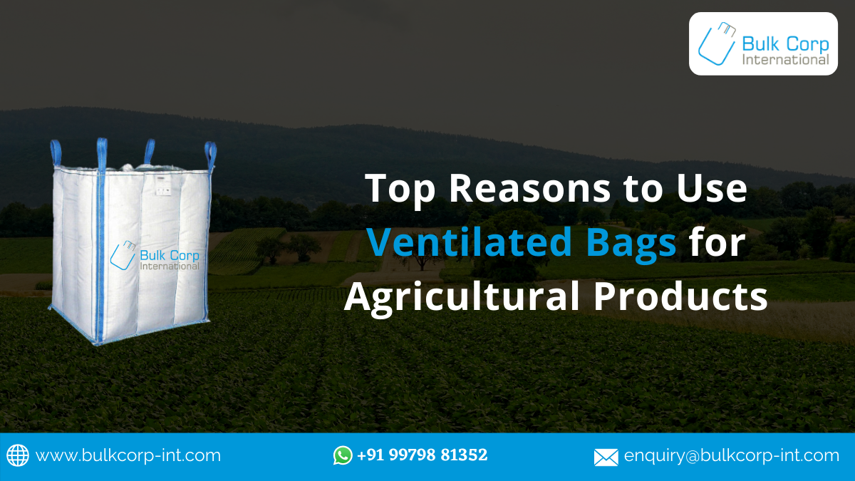 Top Reasons to Use Ventilated Bags for Agricultural Products