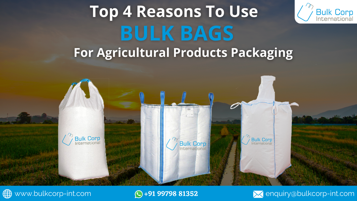 Top 4 Reasons for Using Bulk Bags for Agricultural Products