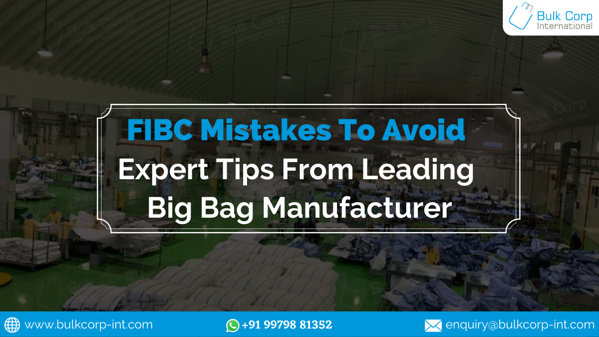 FIBC Mistakes To Avoid: Expert Tips From Leading Big Bag Manufacturer
