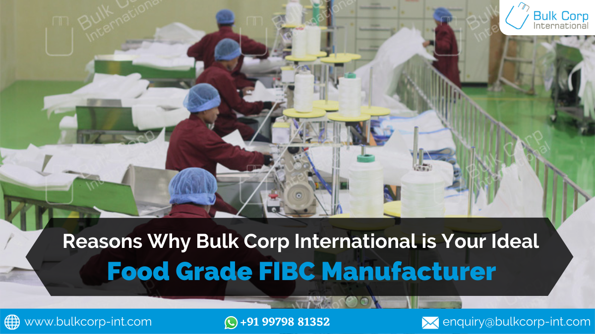 Reasons Why Bulk Corp International is Your Ideal Food Grade FIBC Manufacturer